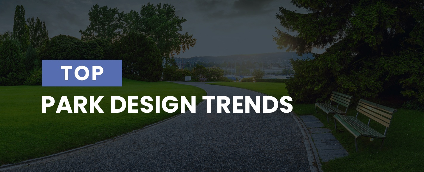 Top Park Design Trends