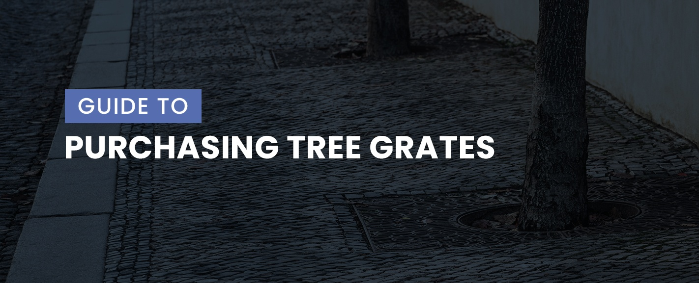Guide to purchasing tree grates